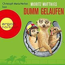 Dumm gelaufen (       gekürzt) von Moritz Matthies Gesprochen von: Christoph Maria Herbst