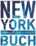Das New York Buch. Highlights einer faszinierenden Stadt (KUNTH Das ... Buch. Highlights einer faszinierenden Stadt)