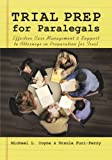 Trial Prep for Paralegals: Effective Case Management and Support to Attorneys in Preparation for Trial