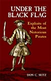 Under the Black Flag: Exploits of the Most Notorious Pirates (Dover Maritime)