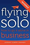 img - for Flying Solo: How To Go It Alone in Business Revisited book / textbook / text book