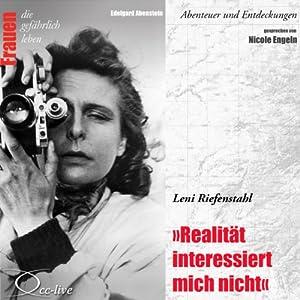 Leni Riefenstahl - Realität interessiert mich nicht (Frauen - Abenteuer und Entdeckungen) Hörbuch