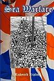 Sea Warfare: Rudyard Kiplings True Account of His Two Years on a WWI Ship
