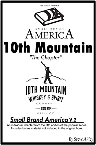 Small Brand America V.2: 10th Mountain Whiskey & Spirit Company Chapter: Includes Bonus Material Not in the Original Book by Steve Akley