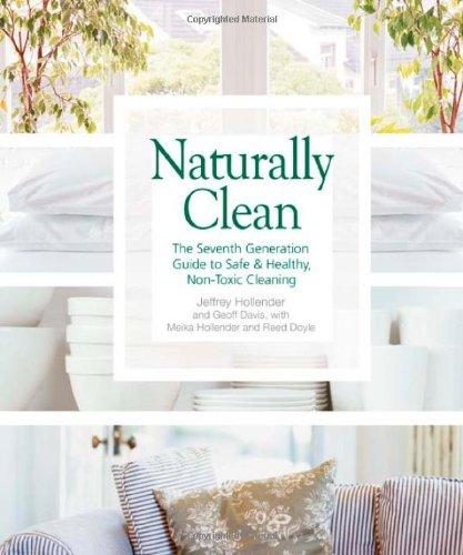 Naturally Clean: The Seventh Generation Guide to Safe and Healthy Non-Toxic Cleaning
