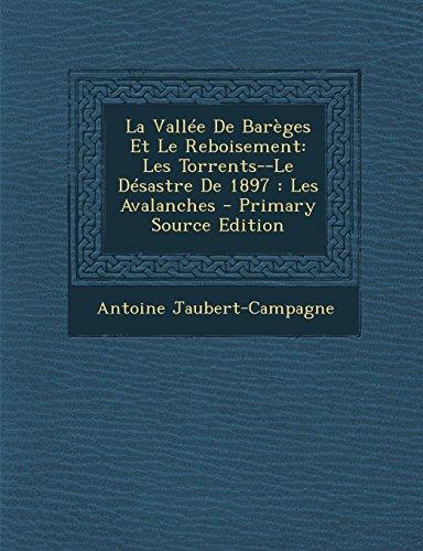 La Vallée De Barèges Et Le Reboisement: Les Torrents--Le Désastre De 1897 : Les Avalanches (French Edition)
