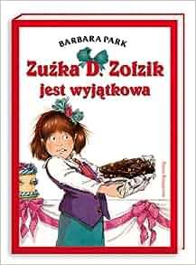 Zuzka D. Zolzik jest wyjatkowa (Polska wersja jezykowa): Barbara Park