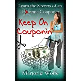 Keep On Couponin': Learn the Secrets of Saving Big Money with the Art of Couponing ~ Marjorie Wolfe
