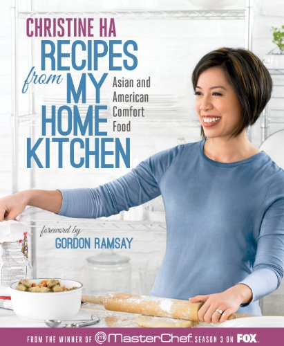 Christine Ha - Recipes from My Home Kitchen: Asian and American Comfort Food from the Winner of MasterChef Season 3 on FOX