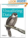 Visualizing Data: Exploring and Expla...