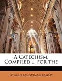 img - for A Catechism, Compiled ... for the book / textbook / text book