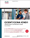 CCENT/CCNA ICND1 Official Exam Certification Guide (CCENT Exam 640-822 and CCNA Exam 640-802) (Exam Certification Guide)