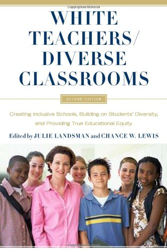 White Teachers / Diverse Classrooms: Creating Inclusive...