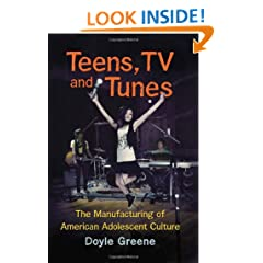 Teens, TV and Tunes: The Manufacturing of American Adolescent Culture