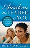 Awaken the Leader in You: 10 Life Essentials for Women in Leadership (1596692219) by Clark, Linda
