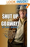 Maybe I Should Just Shut Up and Go Away!: The last no-holds-barred literary gasp  - part memoir and part commentary -  of a 42-year veteran talk radio ... Nut Job or (B)Libertarian Icon (Select one)