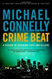 Crime Beat: A Decade of Covering Cops and Killers (0316012793) by Connelly, Michael