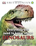 John Woodward Everything You Need to Know about Dinosaurs and Other Prehistoric Creatures (Everything You Need Know)