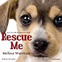 Rescue Me (       UNABRIDGED) by Melissa Wareham Narrated by Melissa Wareham