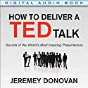 How to Deliver a TED Talk: Secrets of the World's Most Inspiring Presentations Audiobook by Jeremey Donovan Narrated by Eli Woods