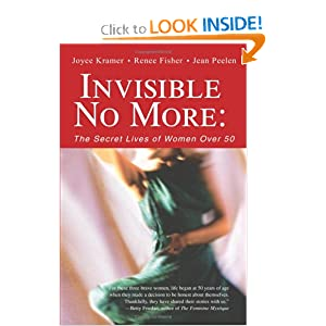 Invisible No More: The Secret Lives of Women Over 50 [Paperback]