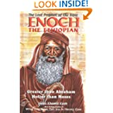 Enoch the Ethiopian: The Lost Prophet of the Bible : Greater Than Abraham, Holier Than Moses