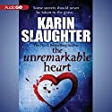 The Unremarkable Heart and Other Stories (       UNABRIDGED) by Karin Slaughter Narrated by Shannon Cochran
