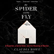 The Spider and the Fly: A Reporter, a Serial Killer, and the Meaning of Murder Audiobook by Claudia Rowe Narrated by Cassandra Campbell