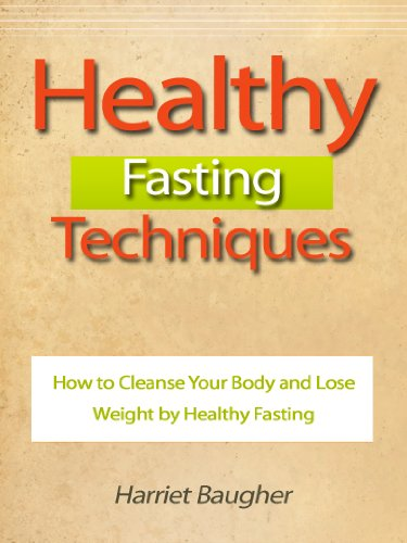 Healthy Fasting Techniques - How to Cleanse Your Body and Lose Weight by Healthy Fasting