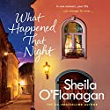 What Happened That Night Audiobook by Sheila O'Flanagan Narrated by To Be Announced