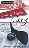 Small Town Glory: The story of the Kenora Thistles