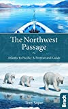 The Northwest Passage: Atlantic to Pacific - a Portrait and Guide (Bradt Travel Guides)