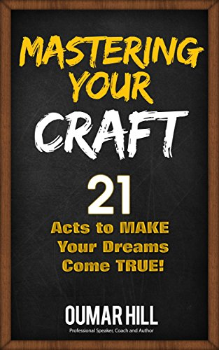Mastering Your Craft: 21 Acts To Make Your Dreams Come True by Oumar Hill ebook deal