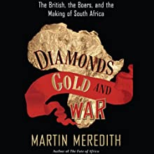 Diamonds, Gold, and War: The British, the Boers, and the Making of South Africa (       UNABRIDGED) by Martin Meredith Narrated by Matthew Waterson