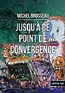 Jusqu'� ce point de convergence: Un fait divers dans une ville de province ordinaire. par Brosseau