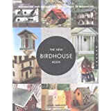 The New Birdhouse Book: Inspiration and Instruction for Building 50 Birdhouses ~ Leslie Garisto