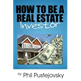 How to Be a Real Estate Investor ~ Phil Pustejovsky