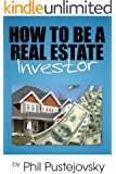 How to Be a Real Estate Investor