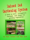 Raised Bed Gardening System: A book on soil, irrigation, designs and ideas for growing vegetables (Vegetable Gardening)
