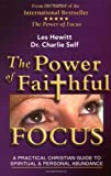 The Power of Faithful Focus: A Practical Christian Guide to Spiritual and Personal Abundance (Power of Focus) (0757301185) by Hewitt, Les