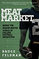 Meat Market: Inside the Smash-Mouth World of College Football Recruiting (English Edition)