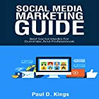 Social Media Marketing Guide: Best Social Media for Dummies and Professionals (Making Money Online) Hörbuch von Paul D. Kings Gesprochen von: Dave Wright