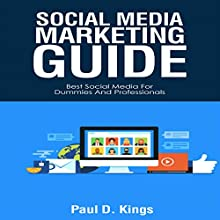 Social Media Marketing Guide: Best Social Media for Dummies and Professionals (Making Money Online) Audiobook by Paul D. Kings Narrated by Dave Wright
