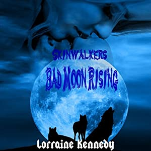 Bad Moon Rising: Skinwalkers Trilogy, Book 1 | [Lorraine Kennedy]