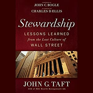 Stewardship: Lessons Learned From the Lost Culture of Wall Street | [John G. Taft, John C. Bogle (foreword)]