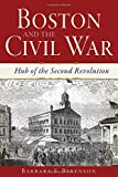 Boston and the Civil War:: Hub of the Second Revolution