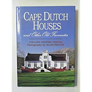 Cape Dutch Houses & Other Old Favourites: Proud Heritage of the Southwestern Cape