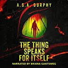 The Thing Speaks for Itself: A Stratis Detective Novel Hörbuch von A.S.A. Durphy Gesprochen von: Briana Gantsweg
