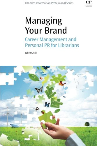 Managing Your Brand: Career Management and Personal PR for Librarians (Chandos Information Professional Series)