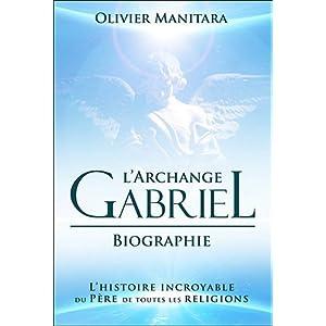 L'archange Gabriel, biographie : L'histoire incroyable du Père de toutes les religions